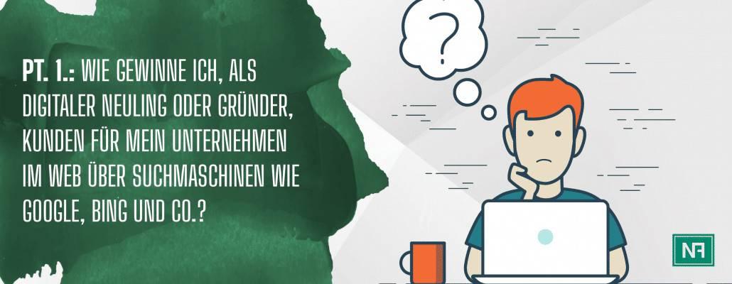 Grafiker, Website & SEO Spezialist aus Bochum - Pt. 1.: Wie gewinne ich, als digitaler Neuling oder Gründer, Kunden für mein Unternehmen im Web über Suchmaschinen wie Google, Bing und Co.?